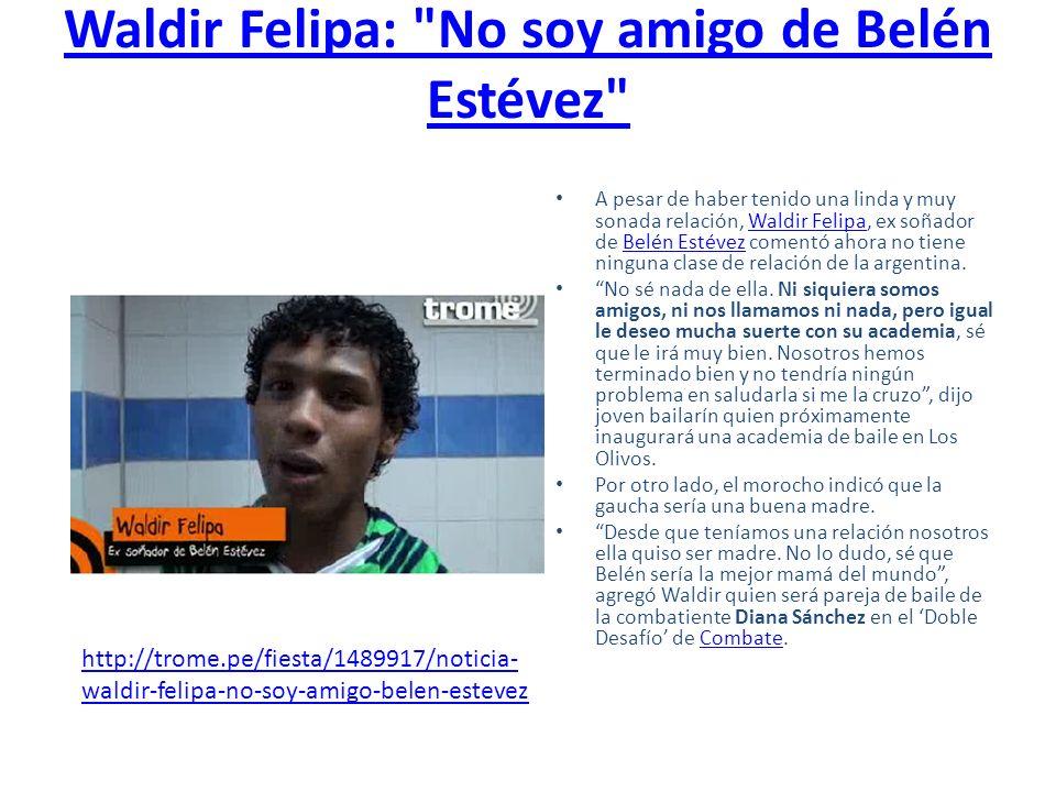 Waldir Felipa: No soy amigo de Belén Estévez
