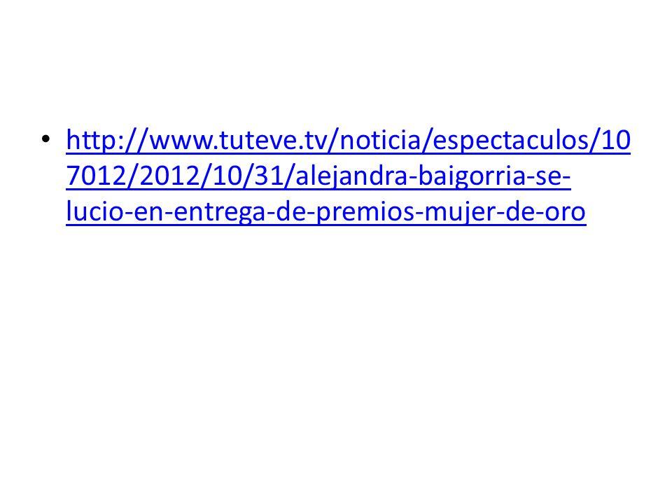 http://www.tuteve.tv/noticia/espectaculos/107012/2012/10/31/alejandra-baigorria-se-lucio-en-entrega-de-premios-mujer-de-oro