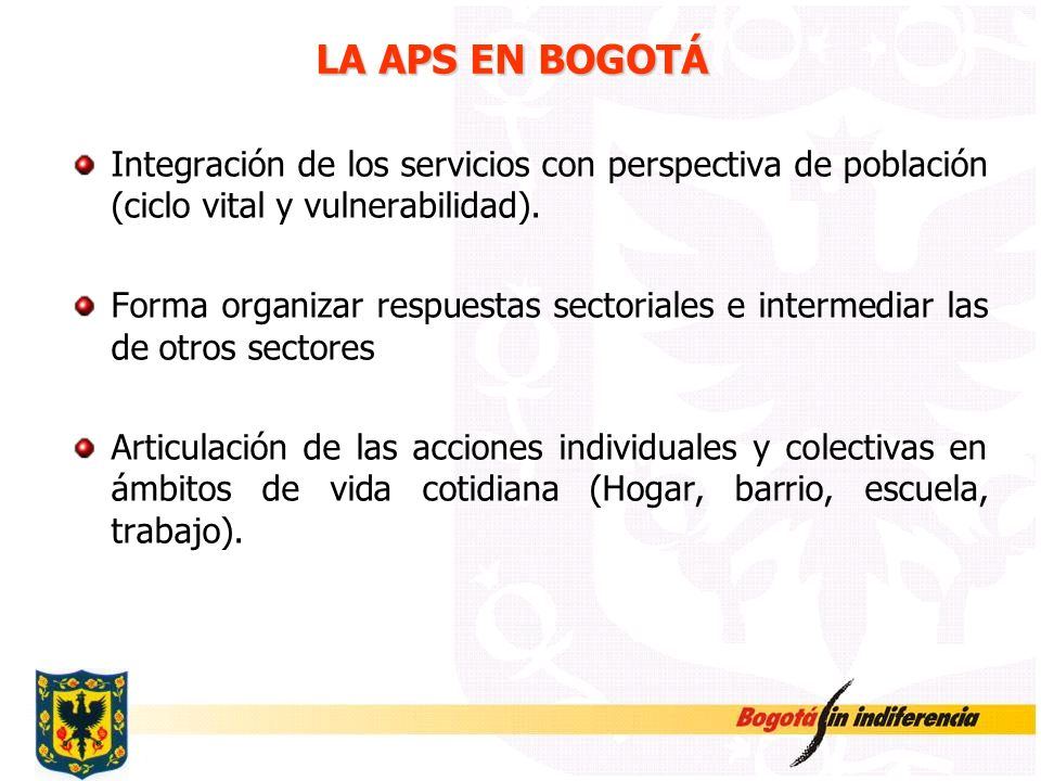 LA APS EN BOGOTÁIntegración de los servicios con perspectiva de población (ciclo vital y vulnerabilidad).
