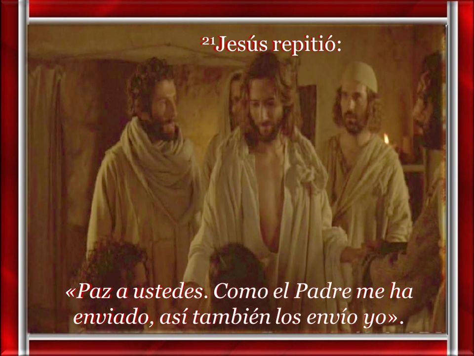 21Jesús repitió: «Paz a ustedes. Como el Padre me ha enviado, así también los envío yo».