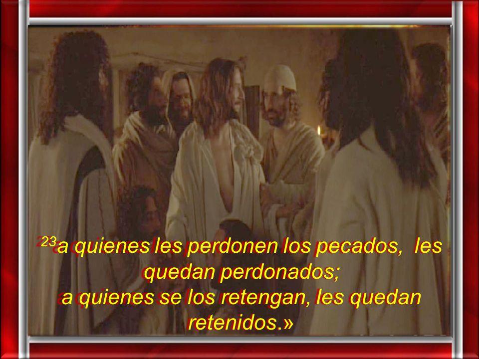 23a quienes les perdonen los pecados, les quedan perdonados; a quienes se los retengan, les quedan retenidos.»
