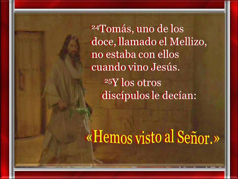 24Tomás, uno de los doce, llamado el Mellizo, no estaba con ellos cuando vino Jesús.