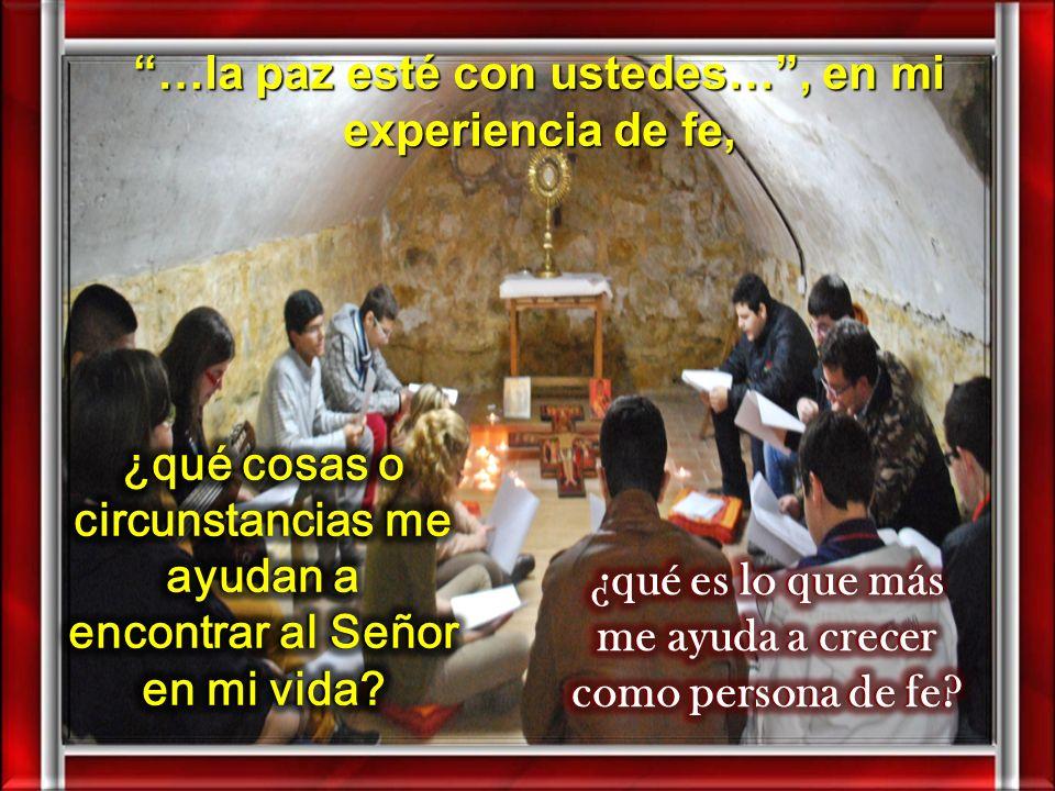…la paz esté con ustedes… , en mi experiencia de fe,