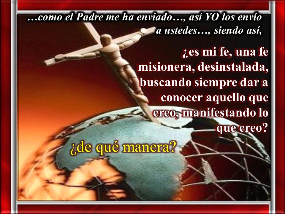 …como el Padre me ha enviado…, así YO los envío a ustedes…, siendo así,