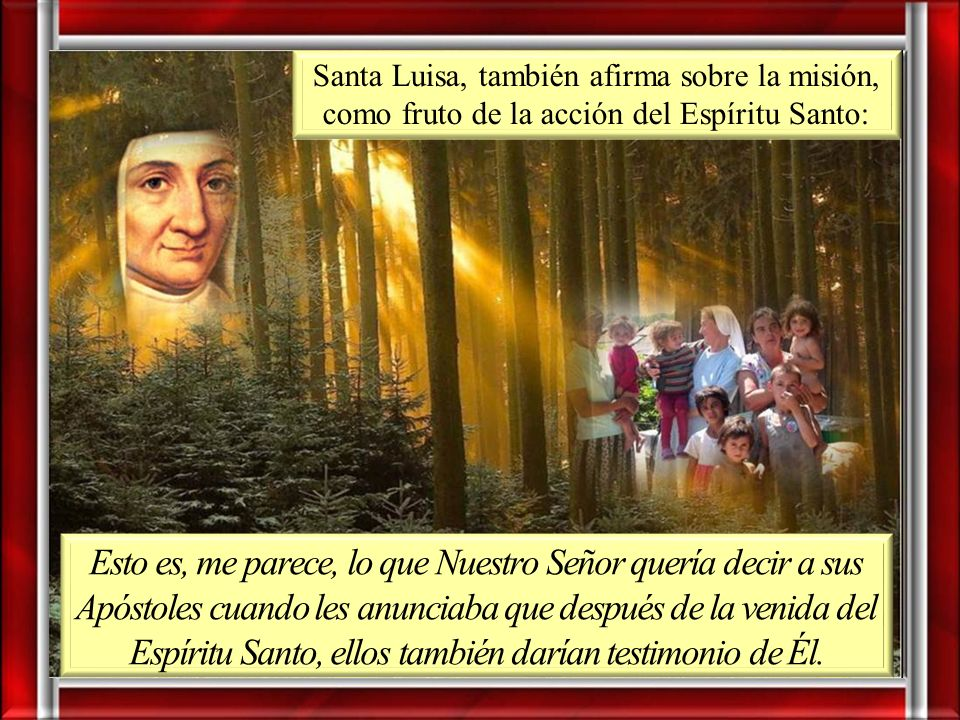 Santa Luisa, también afirma sobre la misión, como fruto de la acción del Espíritu Santo: