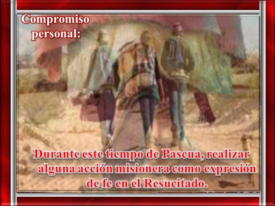 Compromiso personal: Durante este tiempo de Pascua, realizar alguna acción misionera como expresión de fe en el Resucitado.