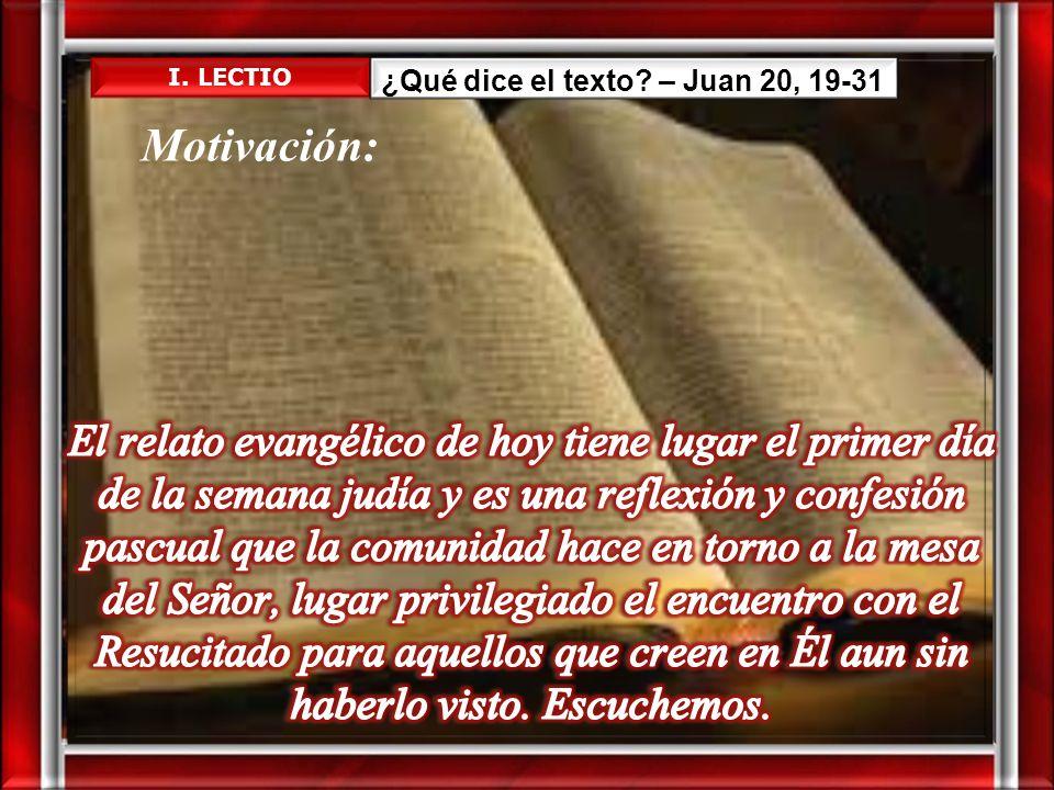 I. LECTIO ¿Qué dice el texto – Juan 20, 19-31. Motivación: