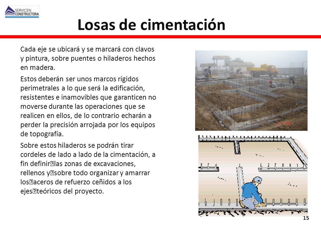 Losas de cimentación Cada eje se ubicará y se marcará con clavos y pintura, sobre puentes o hiladeros hechos en madera.