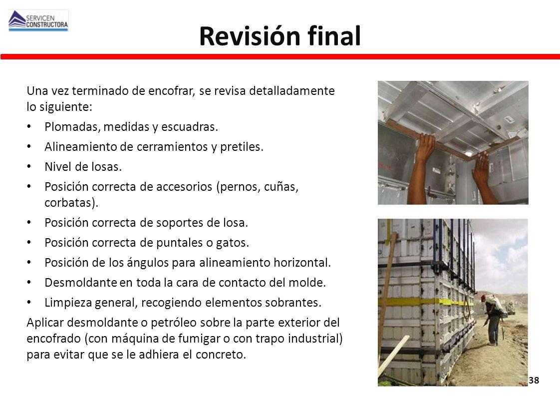 Revisión final Una vez terminado de encofrar, se revisa detalladamente lo siguiente: Plomadas, medidas y escuadras.