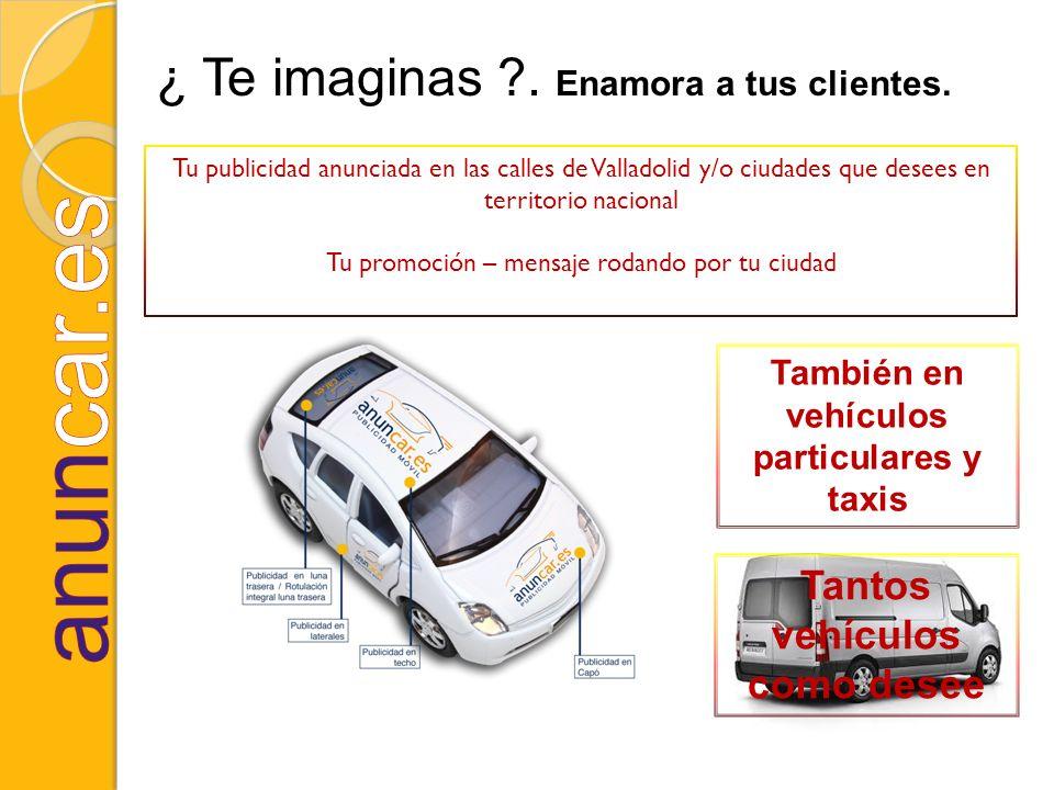 También en vehículos particulares y taxis Tantos vehículos como desee