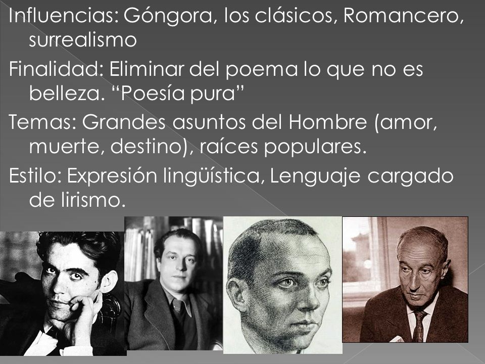 Influencias: Góngora, los clásicos, Romancero, surrealismo Finalidad: Eliminar del poema lo que no es belleza.