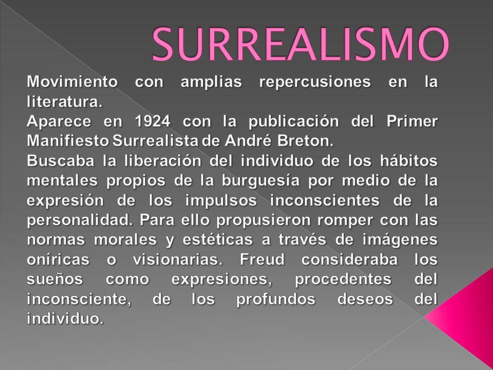 SURREALISMO Movimiento con amplias repercusiones en la literatura.