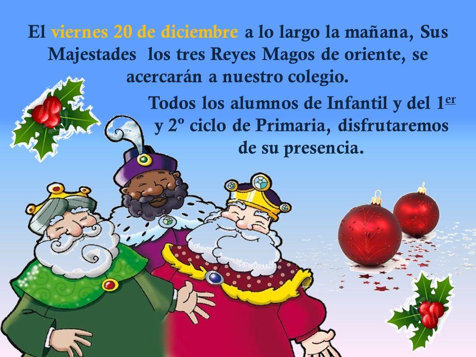 El viernes 20 de diciembre a lo largo la mañana, Sus Majestades los tres Reyes Magos de oriente, se acercarán a nuestro colegio.