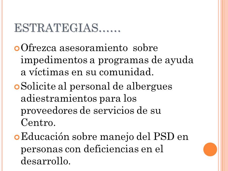 ESTRATEGIAS…… Ofrezca asesoramiento sobre impedimentos a programas de ayuda a víctimas en su comunidad.