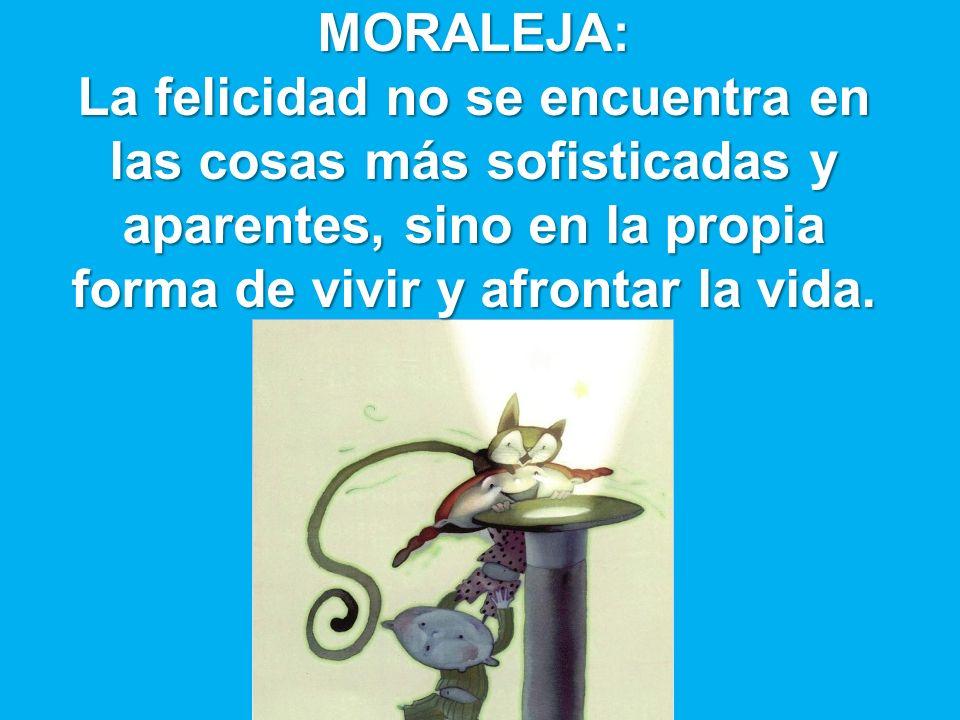 MORALEJA: La felicidad no se encuentra en las cosas más sofisticadas y aparentes, sino en la propia forma de vivir y afrontar la vida.