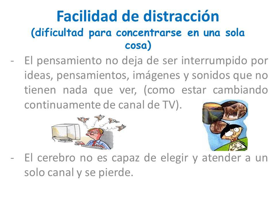 Facilidad de distracción (dificultad para concentrarse en una sola cosa)