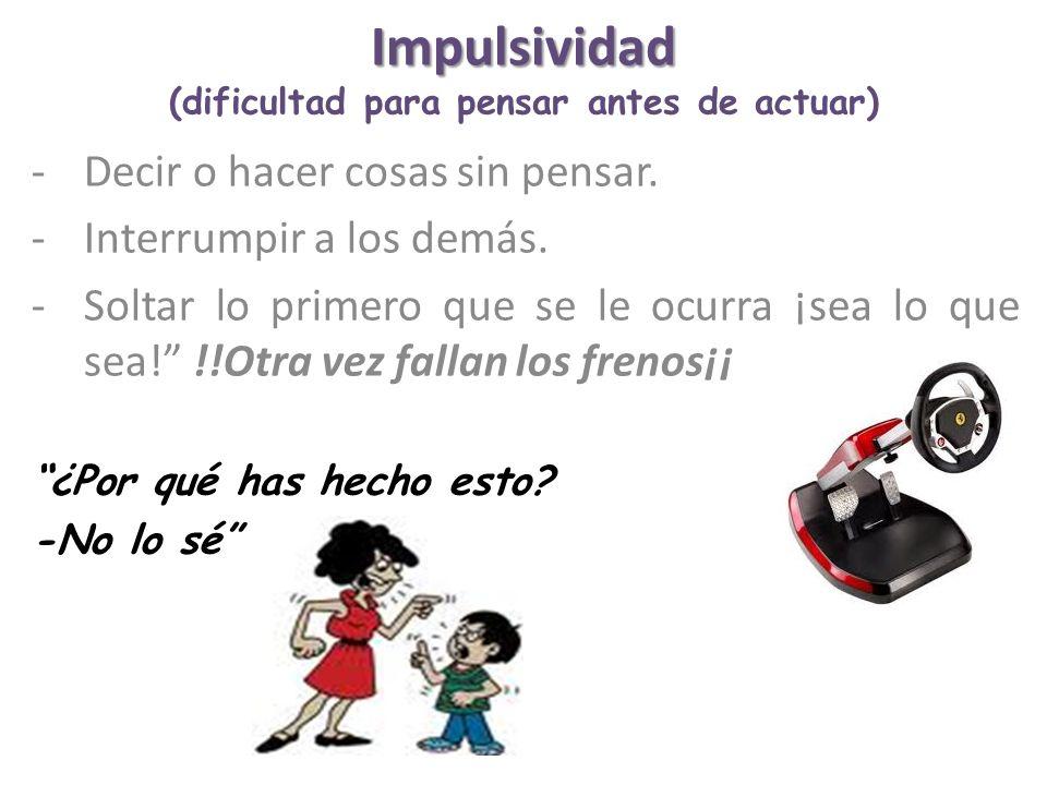 Impulsividad (dificultad para pensar antes de actuar)