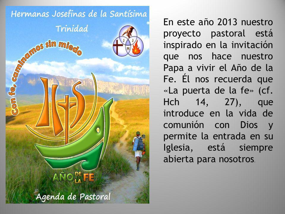 En este año 2013 nuestro proyecto pastoral está inspirado en la invitación que nos hace nuestro Papa a vivir el Año de la Fe.
