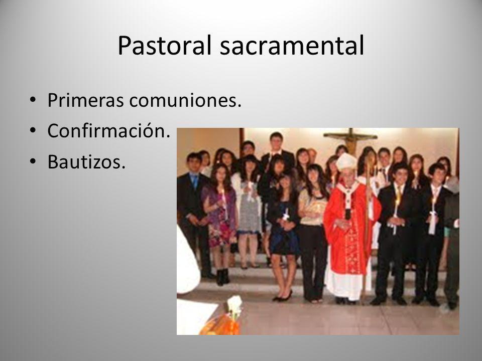 Pastoral sacramental Primeras comuniones. Confirmación. Bautizos.