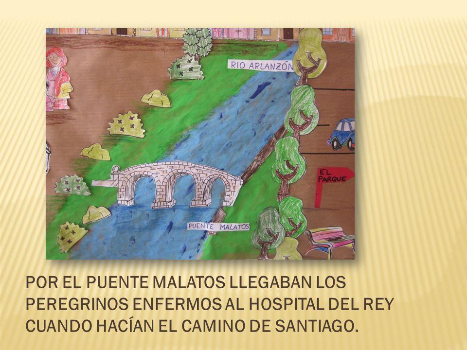 POR EL PUENTE MALATOS LLEGABAN LOS PEREGRINOS ENFERMOS AL HOSPITAL DEL REY CUANDO HACÍAN EL CAMINO DE SANTIAGO.