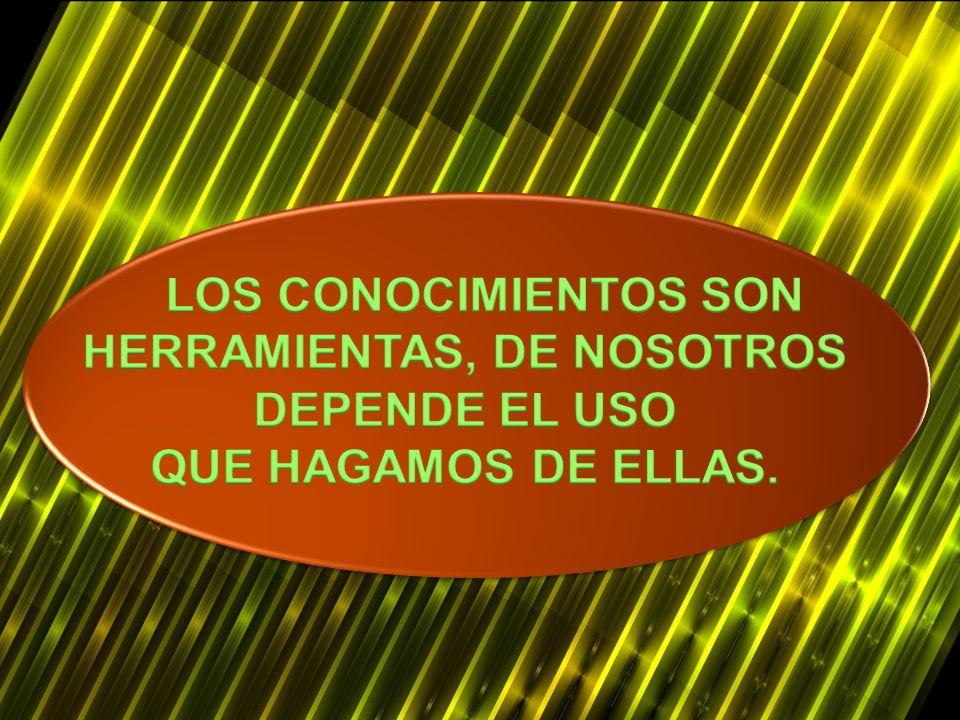 HERRAMIENTAS, DE NOSOTROS DEPENDE EL USO