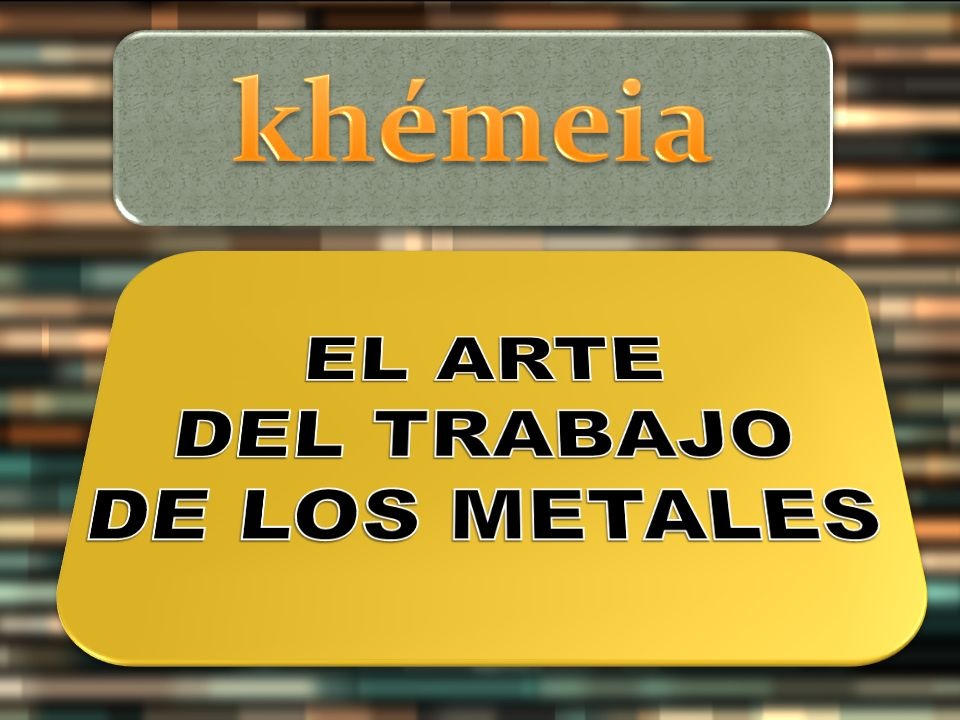 khémeia EL ARTE DEL TRABAJO DE LOS METALES