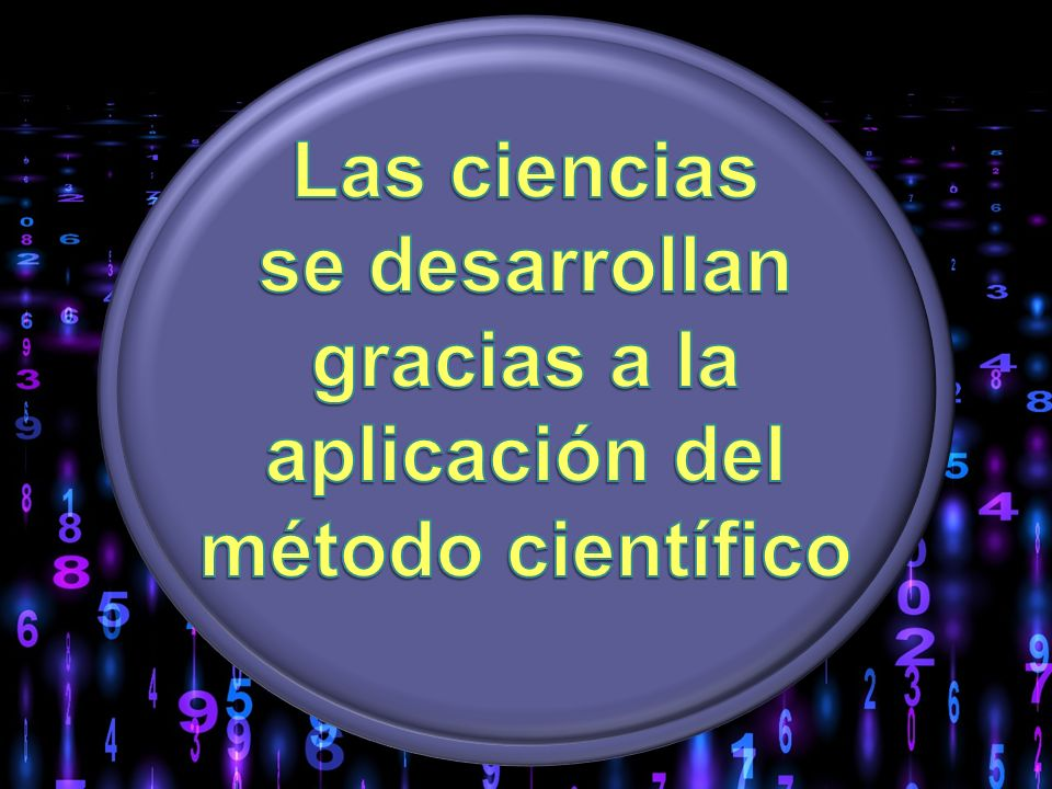 Las ciencias se desarrollan gracias a la aplicación del método científico