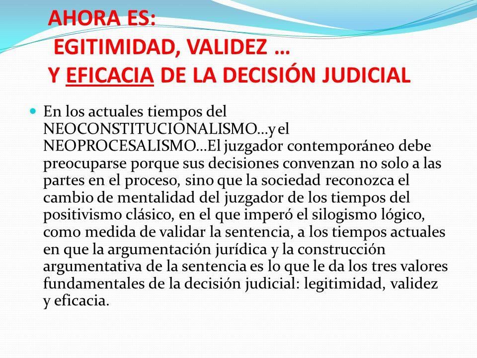 AHORA ES: EGITIMIDAD, VALIDEZ … Y EFICACIA DE LA DECISIÓN JUDICIAL