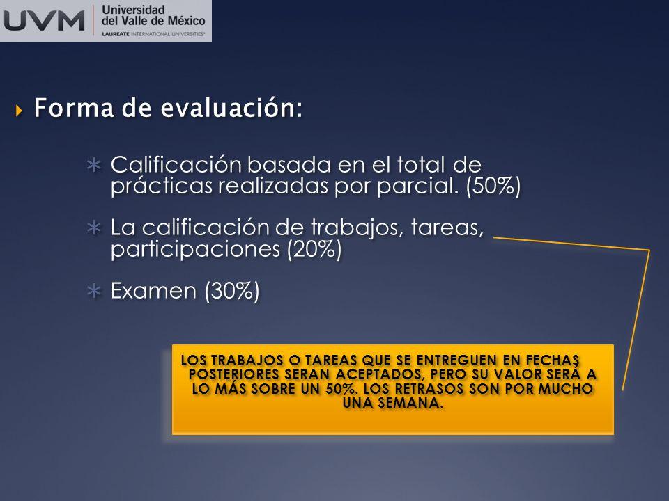 Forma de evaluación: Calificación basada en el total de prácticas realizadas por parcial. (50%)