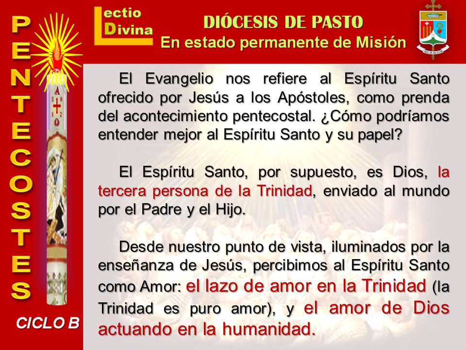 El Evangelio nos refiere al Espíritu Santo ofrecido por Jesús a los Apóstoles, como prenda del acontecimiento pentecostal. ¿Cómo podríamos entender mejor al Espíritu Santo y su papel