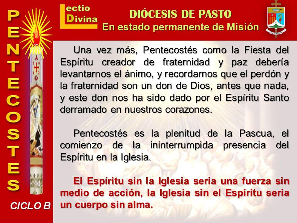 Una vez más, Pentecostés como la Fiesta del Espíritu creador de fraternidad y paz debería levantarnos el ánimo, y recordarnos que el perdón y la fraternidad son un don de Dios, antes que nada, y este don nos ha sido dado por el Espíritu Santo derramado en nuestros corazones.