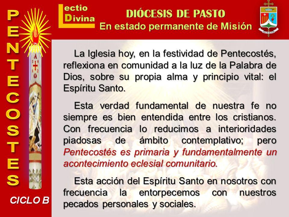La Iglesia hoy, en la festividad de Pentecostés, reflexiona en comunidad a la luz de la Palabra de Dios, sobre su propia alma y principio vital: el Espíritu Santo.