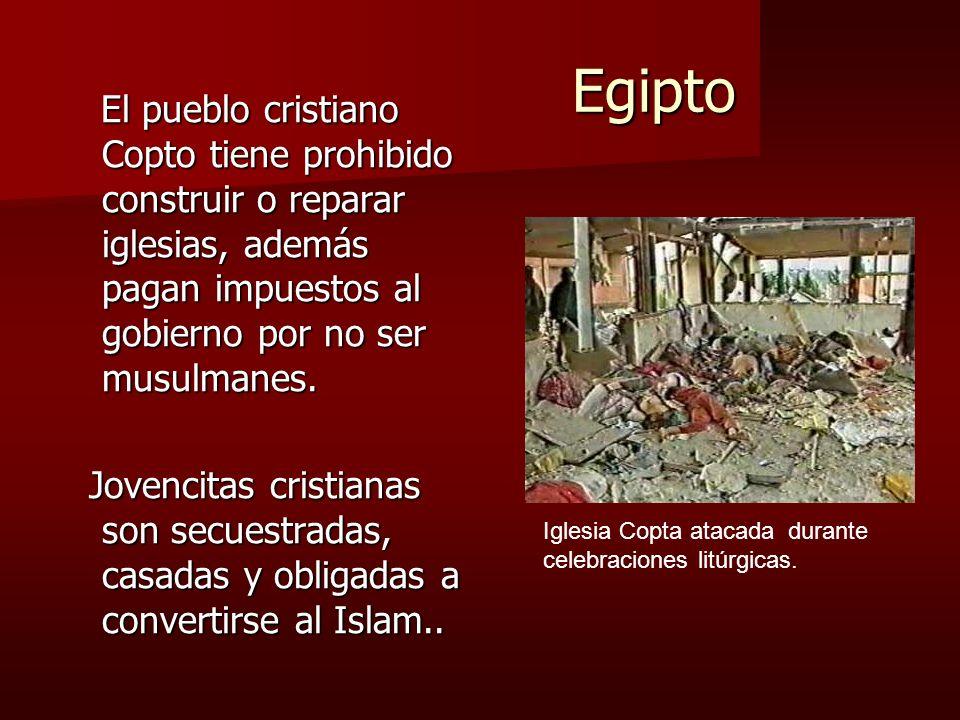 Egipto El pueblo cristiano Copto tiene prohibido construir o reparar iglesias, además pagan impuestos al gobierno por no ser musulmanes.