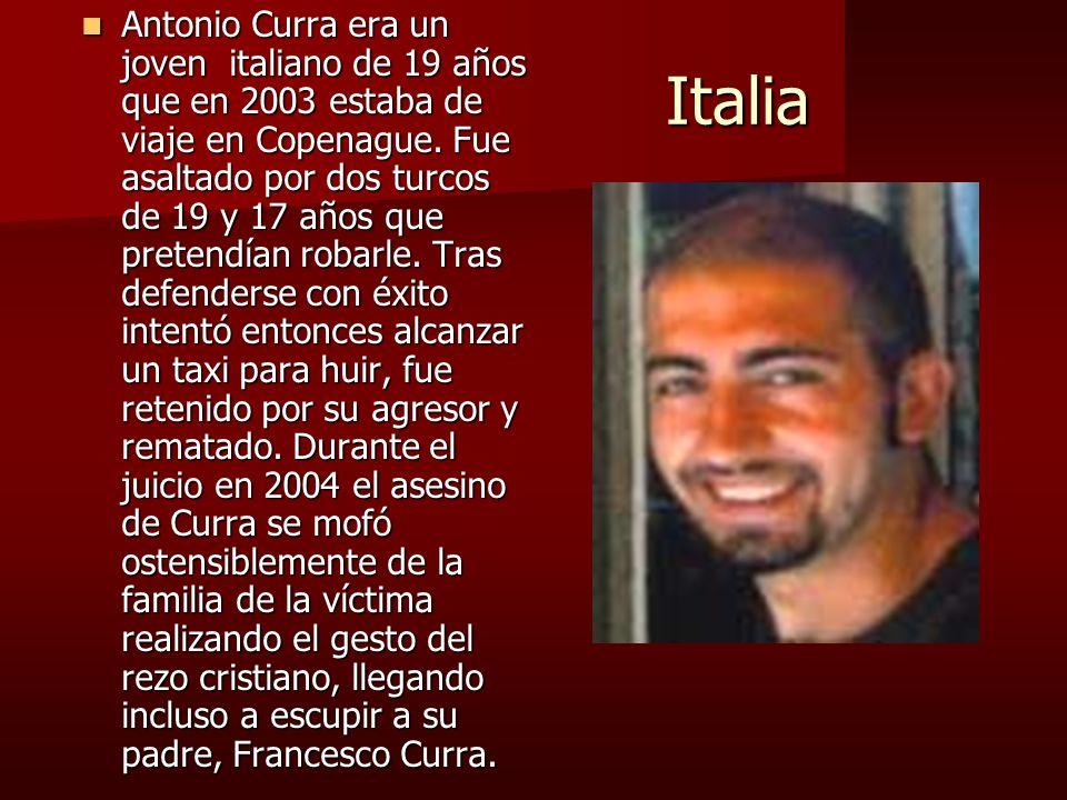 Antonio Curra era un joven italiano de 19 años que en 2003 estaba de viaje en Copenague. Fue asaltado por dos turcos de 19 y 17 años que pretendían robarle. Tras defenderse con éxito intentó entonces alcanzar un taxi para huir, fue retenido por su agresor y rematado. Durante el juicio en 2004 el asesino de Curra se mofó ostensiblemente de la familia de la víctima realizando el gesto del rezo cristiano, llegando incluso a escupir a su padre, Francesco Curra.