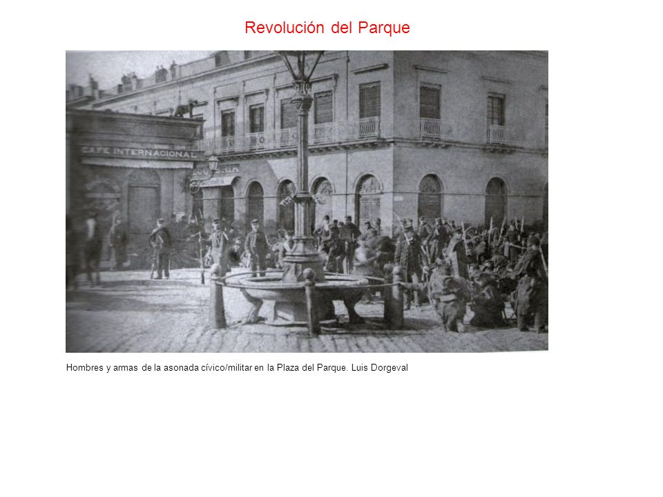 Revolución del Parque Hombres y armas de la asonada cívico/militar en la Plaza del Parque.