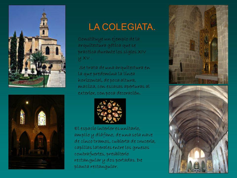 LA COLEGIATA. Constituye un ejemplo de la arquitectura gótica que se practica durante los siglos XIV y XV .