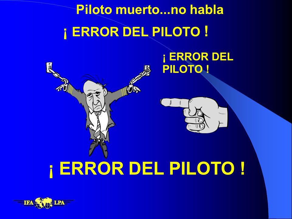 ¡ ERROR DEL PILOTO ! ¡ ERROR DEL PILOTO ! Piloto muerto...no habla