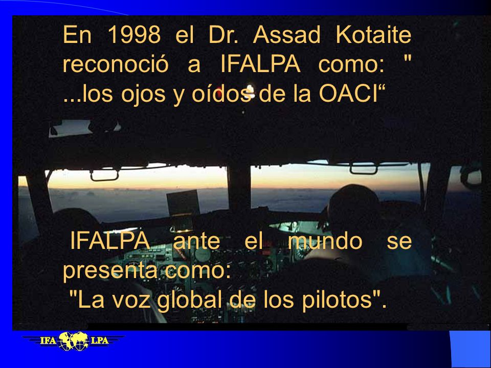 En 1998 el Dr. Assad Kotaite reconoció a IFALPA como: