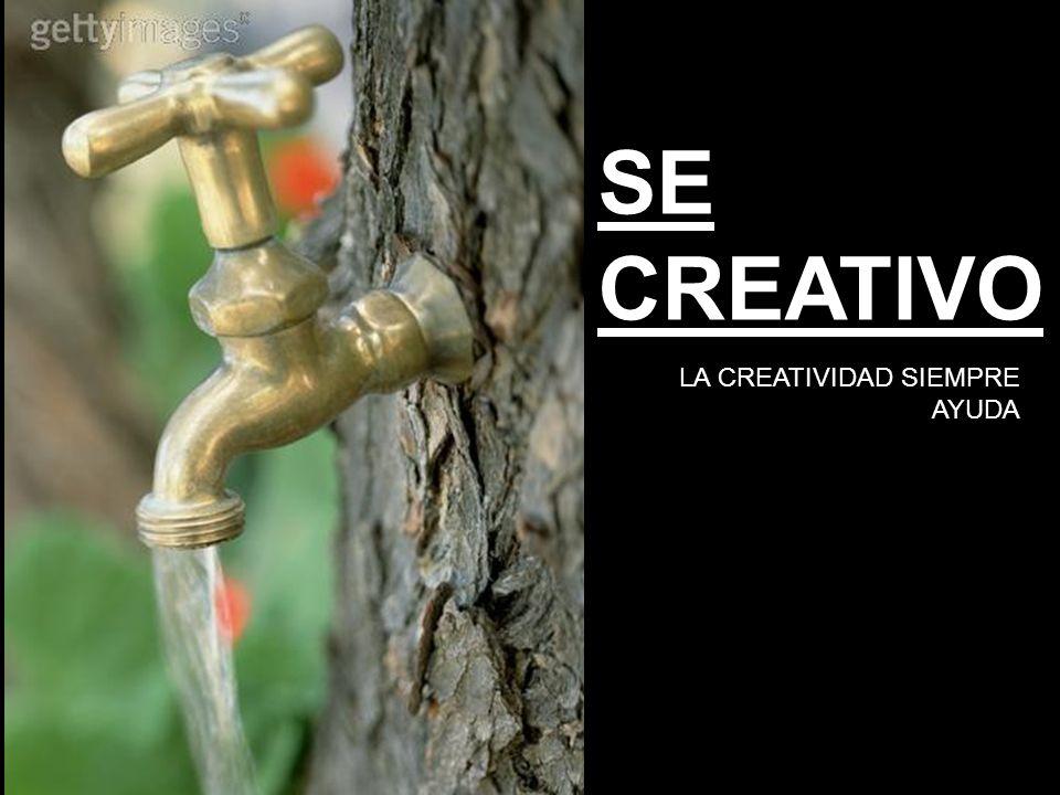 SE CREATIVO LA CREATIVIDAD SIEMPRE AYUDA