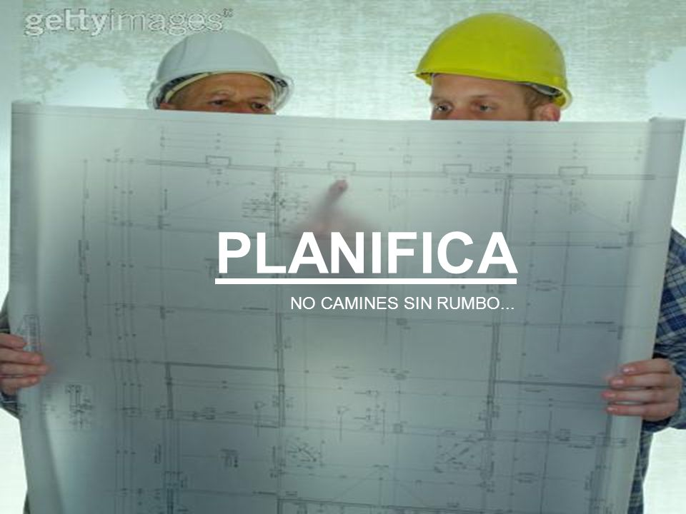 PLANIFICA NO CAMINES SIN RUMBO...