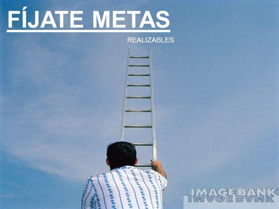 FÍJATE METAS REALIZABLES