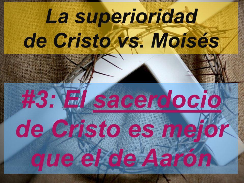 #3: El sacerdocio de Cristo es mejor que el de Aarón