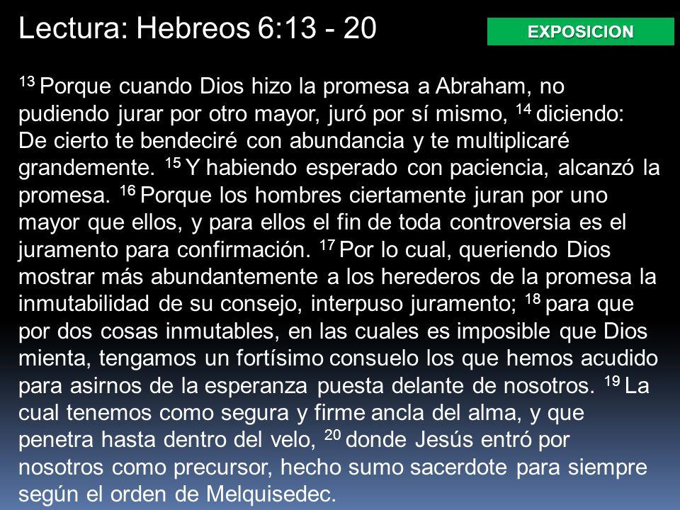 Lectura: Hebreos 6:13 - 20 EXPOSICION.