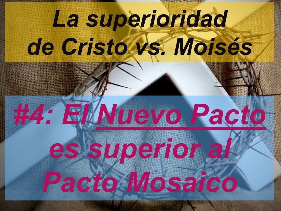 #4: El Nuevo Pacto es superior al Pacto Mosaico