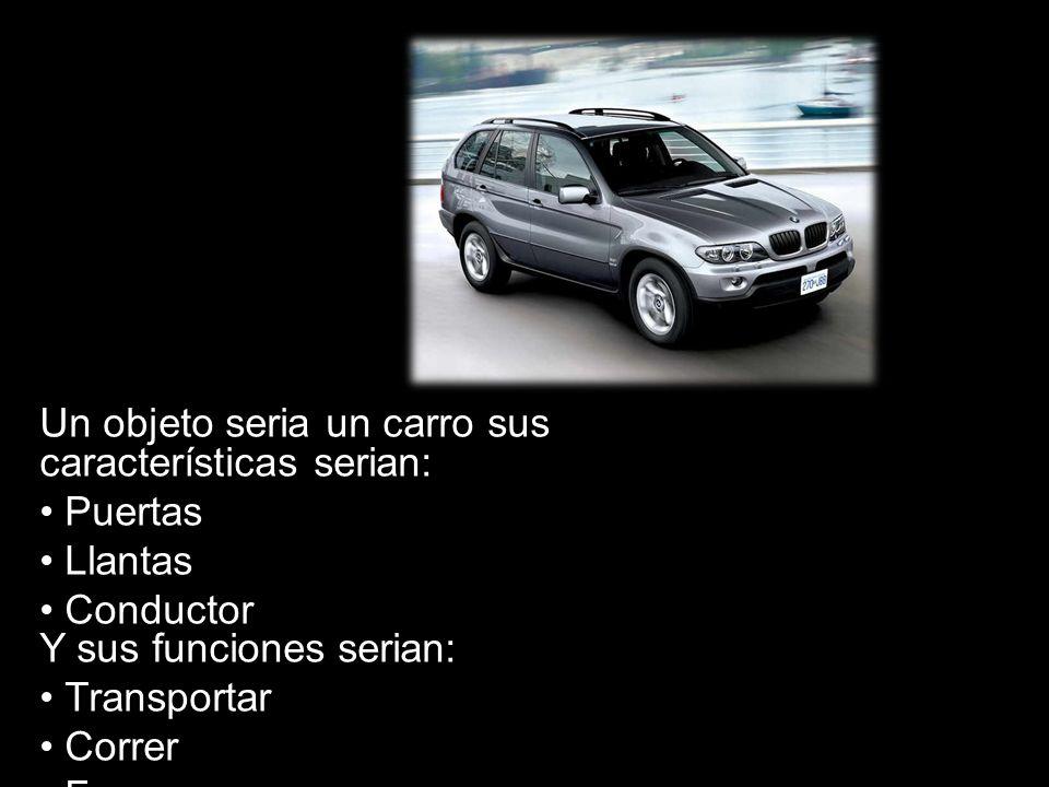 Un objeto seria un carro sus características serian: