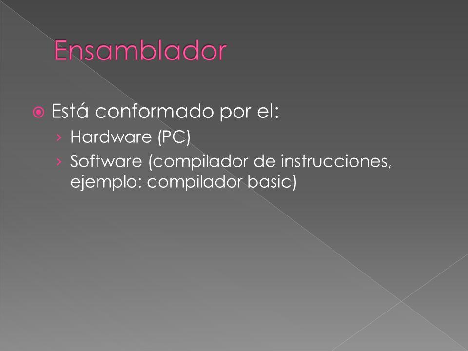 Ensamblador Está conformado por el: Hardware (PC)