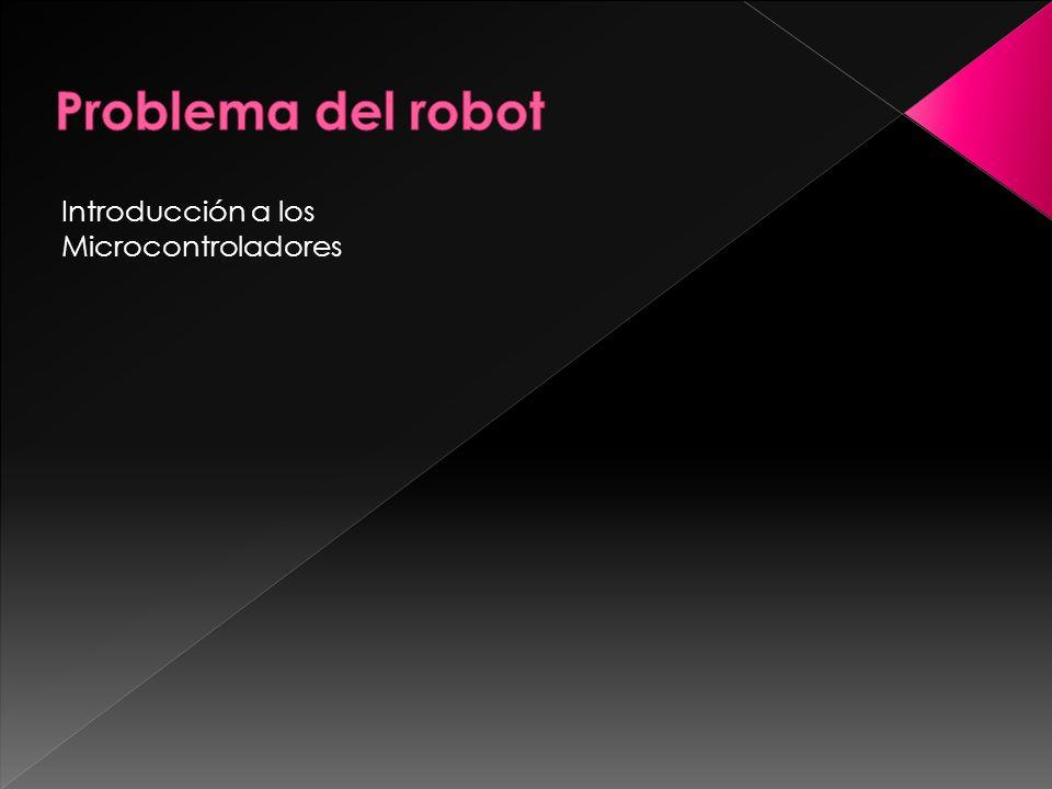 Problema del robot Introducción a los Microcontroladores