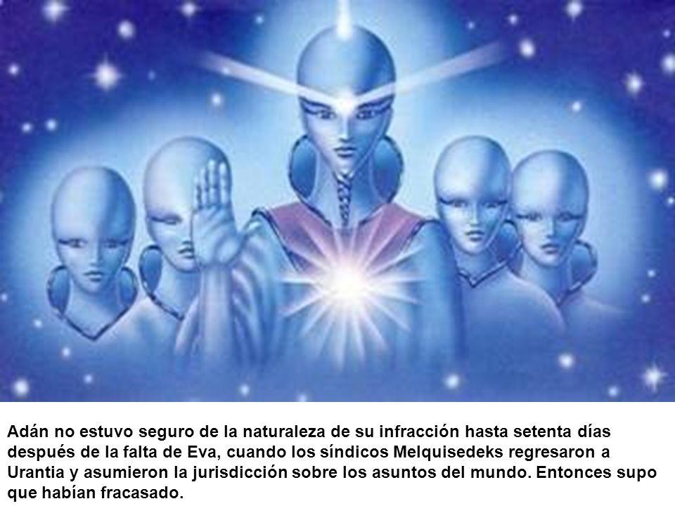 Adán no estuvo seguro de la naturaleza de su infracción hasta setenta días después de la falta de Eva, cuando los síndicos Melquisedeks regresaron a Urantia y asumieron la jurisdicción sobre los asuntos del mundo.