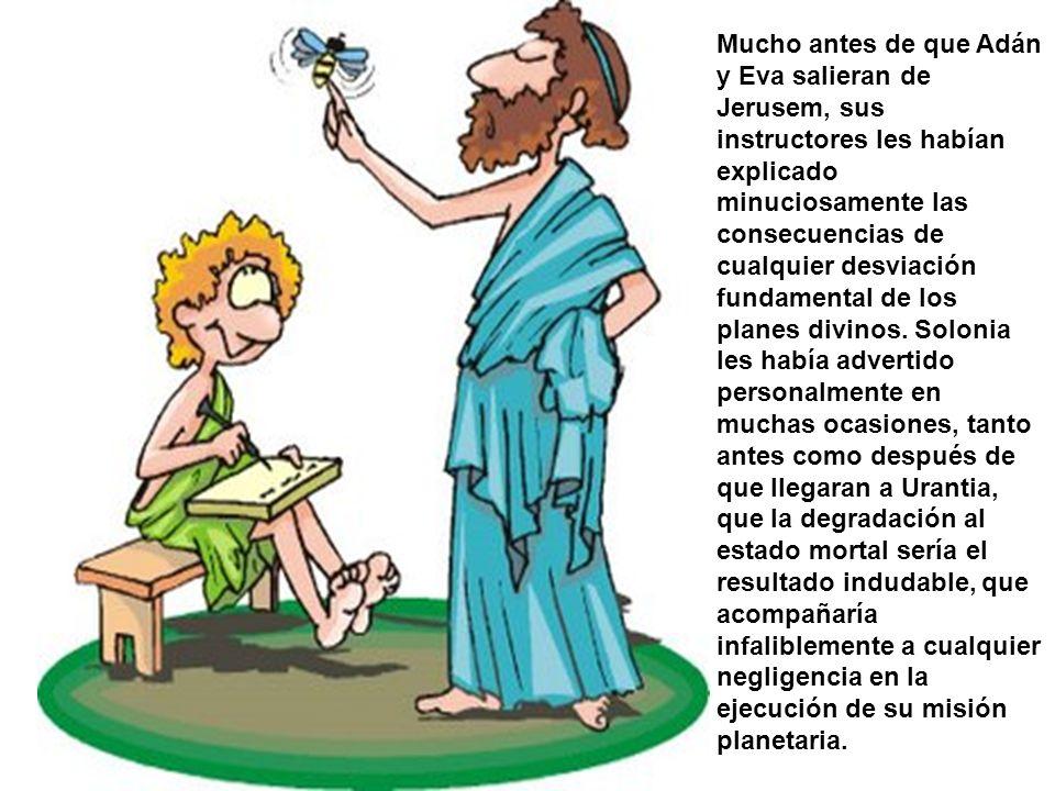 Mucho antes de que Adán y Eva salieran de Jerusem, sus instructores les habían explicado minuciosamente las consecuencias de cualquier desviación fundamental de los planes divinos.