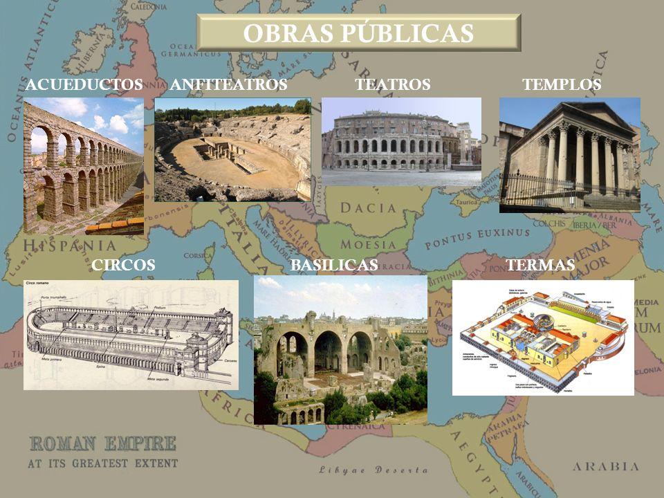 OBRAS PÚBLICAS ACUEDUCTOS ANFITEATROS TEATROS TEMPLOS CIRCOS BASILICAS TERMAS